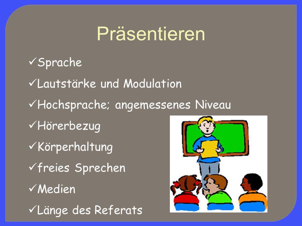 Präsentieren Sprache Lautstärke und Modulation Hochsprache; angemessenes Niveau Hörerbezug Körperhaltung freies Sprechen Medien Länge des Referats