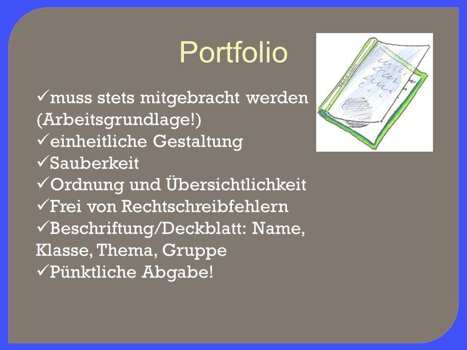 Portfolio muss stets mitgebracht werden (Arbeitsgrundlage!) einheitliche Gestaltung Sauberkeit Ordnung und Übersichtlichkeit Frei von Rechtschreibfehl