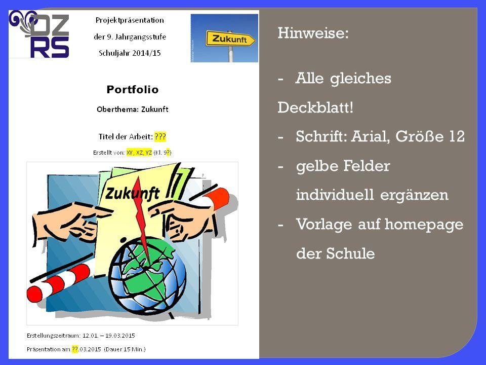 Hinweise: - Alle gleiches Deckblatt! -Schrift: Arial, Größe 12 -gelbe Felder individuell ergänzen -Vorlage auf homepage der Schule