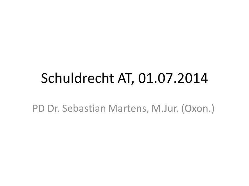 Schuldrecht AT, 01.07.2014 PD Dr. Sebastian Martens, M.Jur. (Oxon.)