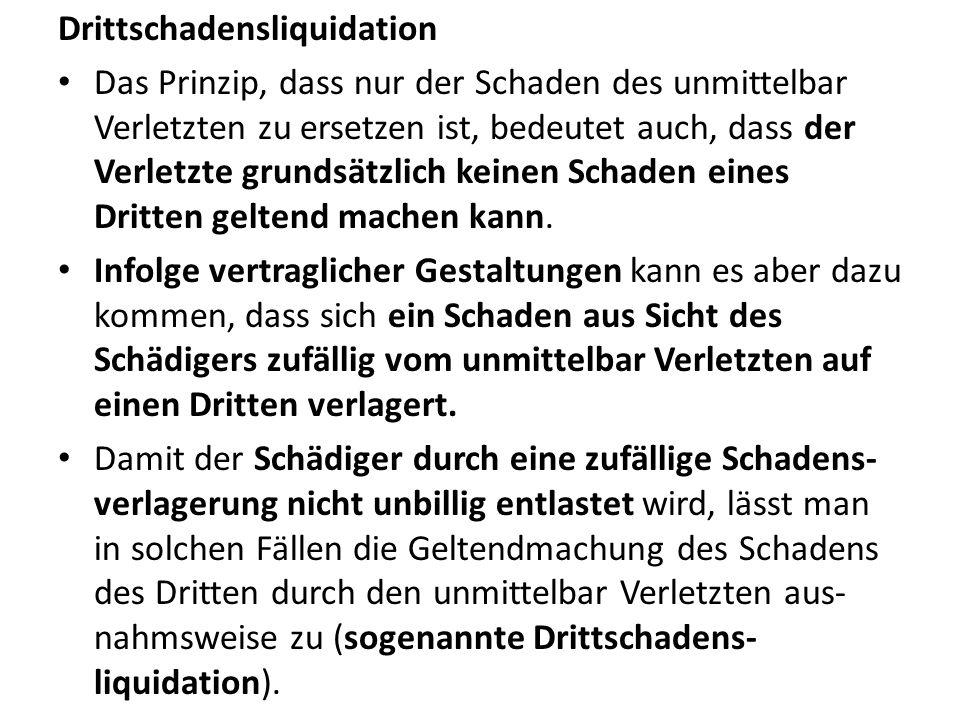 Grundprinzip der Drittschadensliquidation: Voraussetzungen einer Drittschadensliquidation: S verletzt V, so dass V einen Schadensersatzanspruch gegen S erhält.