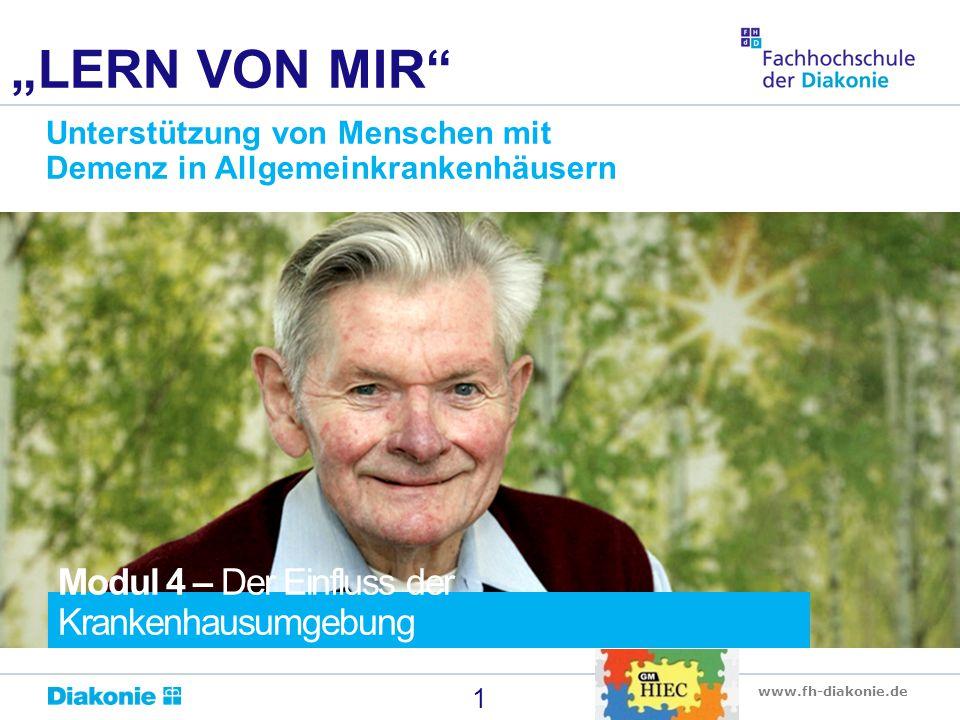 """www.fh-diakonie.de 1 """"LERN VON MIR Unterstützung von Menschen mit Demenz in Allgemeinkrankenhäusern Modul 4 – Der Einfluss der Krankenhausumgebung"""