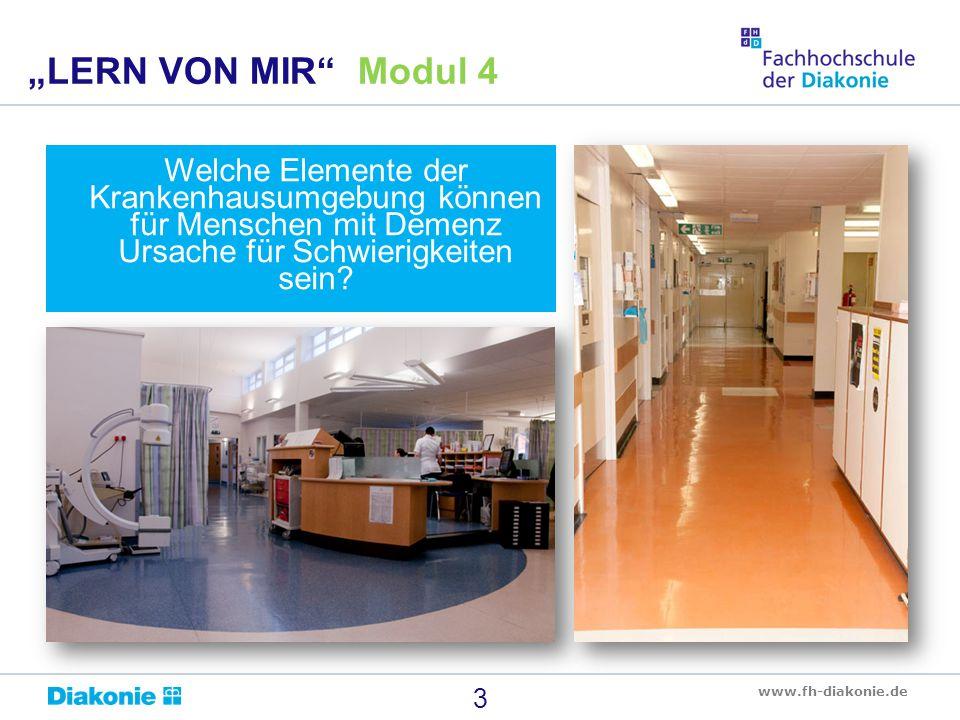"""www.fh-diakonie.de 3 """"LERN VON MIR Modul 4 Welche Elemente der Krankenhausumgebung können für Menschen mit Demenz Ursache für Schwierigkeiten sein?"""