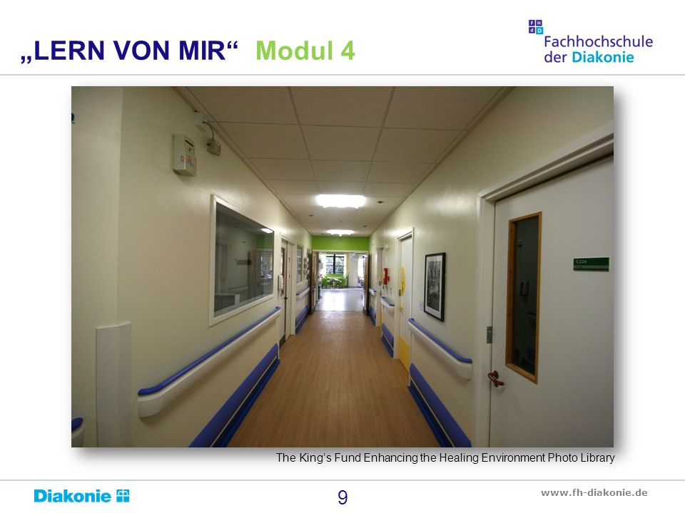 "www.fh-diakonie.de 9 ""LERN VON MIR Modul 4 The King's Fund Enhancing the Healing Environment Photo Library"