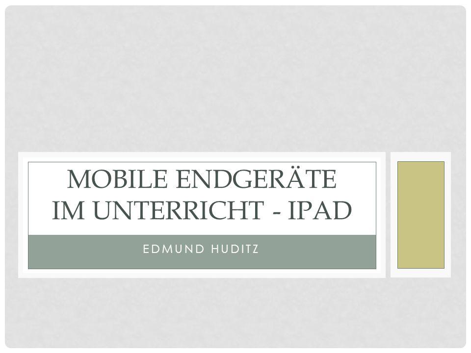 EDMUND HUDITZ MOBILE ENDGERÄTE IM UNTERRICHT - IPAD