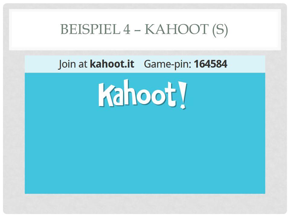 BEISPIEL 4 – KAHOOT (S)