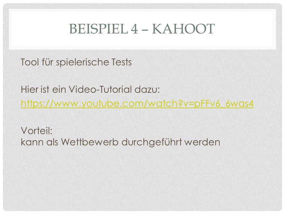 BEISPIEL 4 – KAHOOT Tool für spielerische Tests Hier ist ein Video-Tutorial dazu: https://www.youtube.com/watch v=pFFv6_6was4 Vorteil: kann als Wettbewerb durchgeführt werden