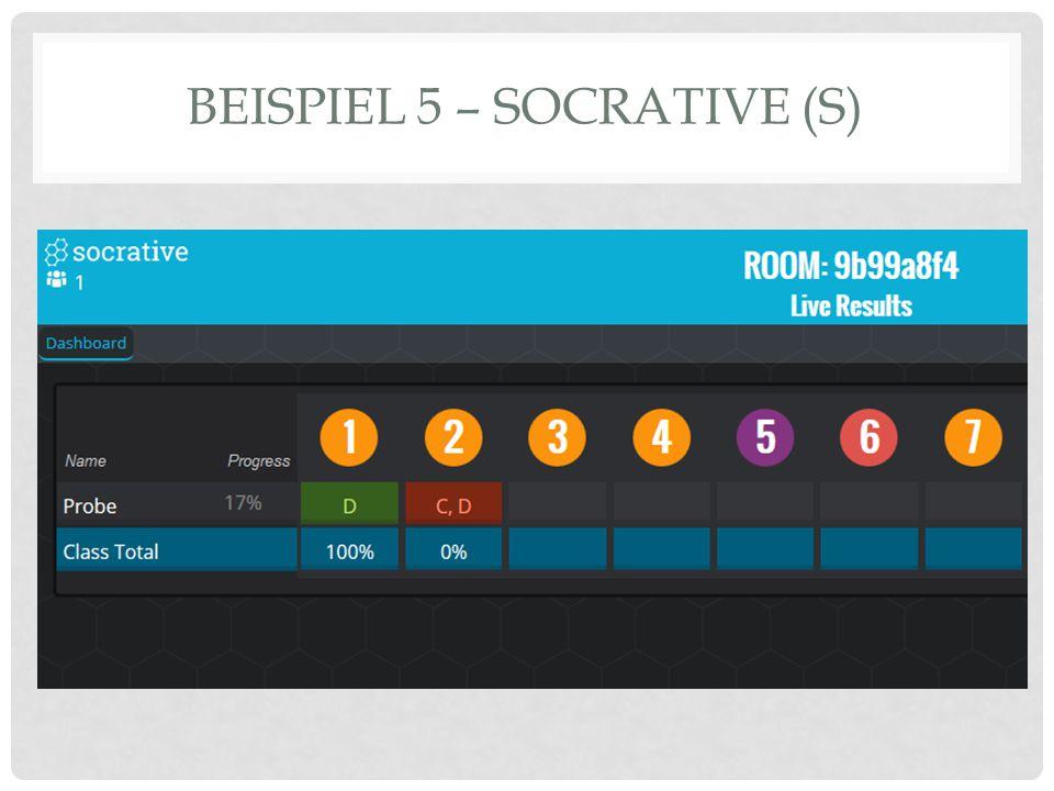 BEISPIEL 5 – SOCRATIVE (S)