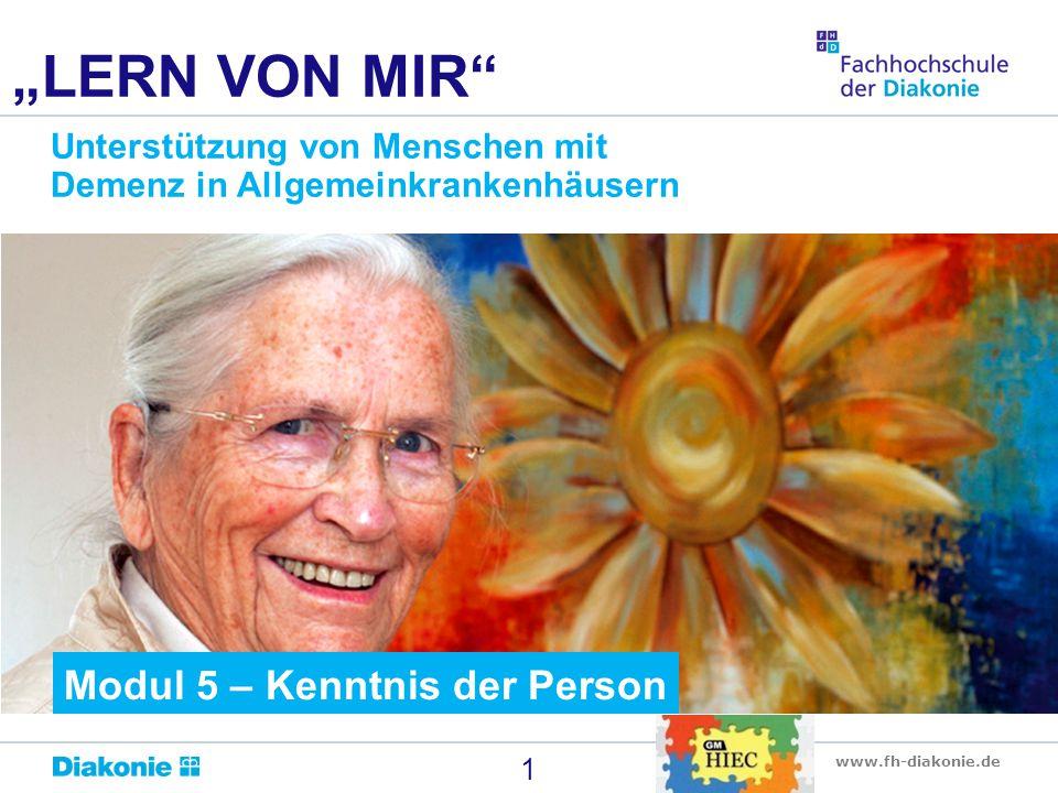 """www.fh-diakonie.de 1 """"LERN VON MIR"""" Unterstützung von Menschen mit Demenz in Allgemeinkrankenhäusern Modul 5 – Kenntnis der Person"""
