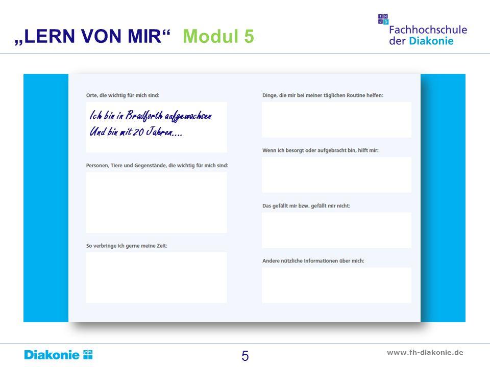 """www.fh-diakonie.de 5 """"LERN VON MIR"""" Modul 5 Ich bin in Bradforth aufgewachsen Und bin mit 20 Jahren…."""