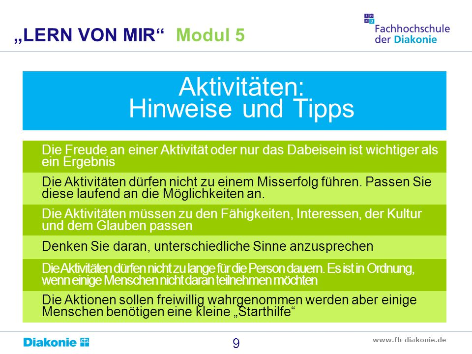 """www.fh-diakonie.de 9 """"LERN VON MIR"""" Modul 5 Aktivitäten: Hinweise und Tipps Die Freude an einer Aktivität oder nur das Dabeisein ist wichtiger als ein"""