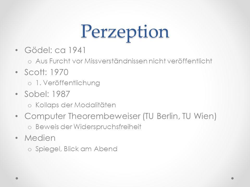 Perzeption Gödel: ca 1941 o Aus Furcht vor Missverständnissen nicht veröffentlicht Scott: 1970 o 1.