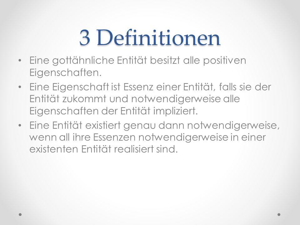 3 Definitionen Eine gottähnliche Entität besitzt alle positiven Eigenschaften.
