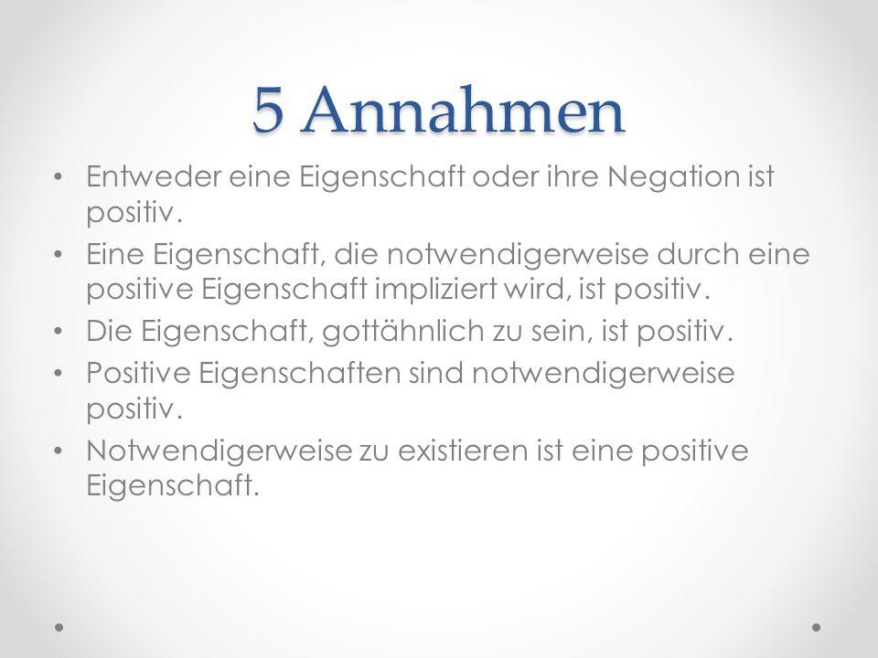 5 Annahmen Entweder eine Eigenschaft oder ihre Negation ist positiv.