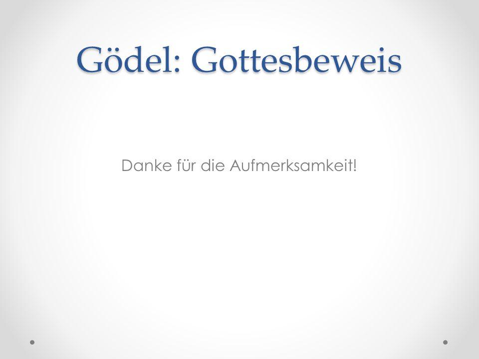 Gödel: Gottesbeweis Danke für die Aufmerksamkeit!