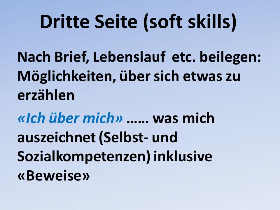 Dritte Seite (soft skills) Nach Brief, Lebenslauf etc. beilegen: Möglichkeiten, über sich etwas zu erzählen «Ich über mich» …… was mich auszeichnet (S