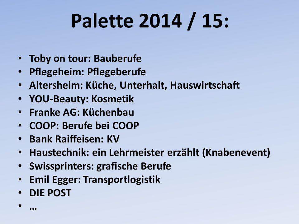 Palette 2014 / 15: Toby on tour: Bauberufe Pflegeheim: Pflegeberufe Altersheim: Küche, Unterhalt, Hauswirtschaft YOU-Beauty: Kosmetik Franke AG: Küche