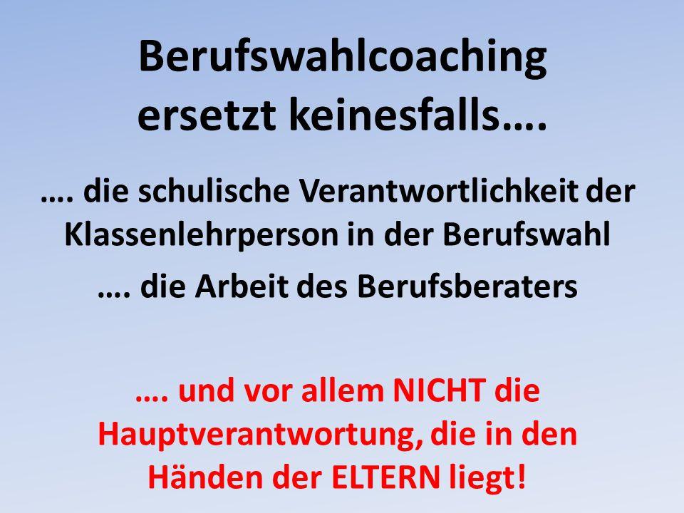 Berufswahlcoaching ersetzt keinesfalls…. …. die schulische Verantwortlichkeit der Klassenlehrperson in der Berufswahl …. die Arbeit des Berufsberaters