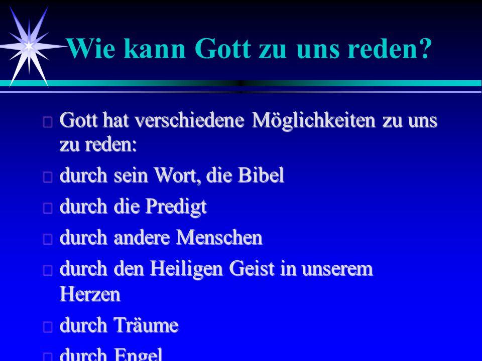  Gott hat verschiedene Möglichkeiten zu uns zu reden:  durch sein Wort, die Bibel  durch die Predigt  durch andere Menschen  durch den Heiligen G
