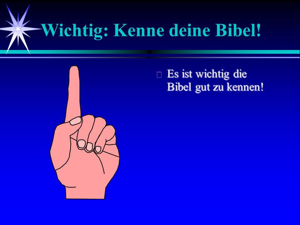 Wichtig: Kenne deine Bibel!  Es ist wichtig die Bibel gut zu kennen!