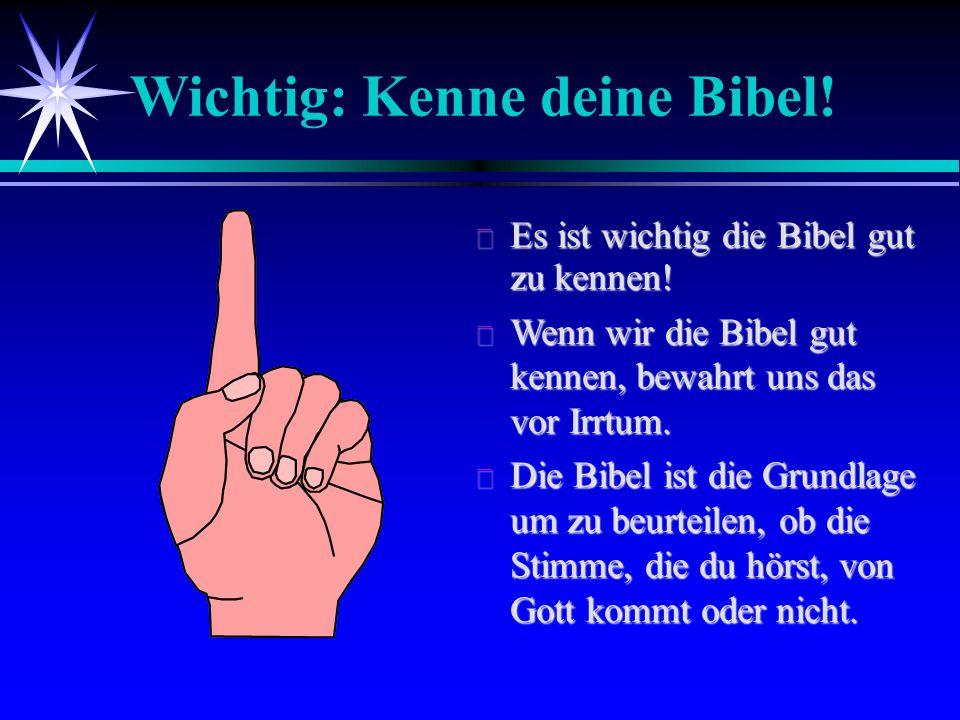 Wichtig: Kenne deine Bibel!  Es ist wichtig die Bibel gut zu kennen!  Wenn wir die Bibel gut kennen, bewahrt uns das vor Irrtum.  Die Bibel ist die