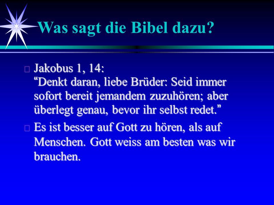 """Was sagt die Bibel dazu?  Jakobus 1, 14: """"Denkt daran, liebe Brüder: Seid immer sofort bereit jemandem zuzuhören; aber überlegt genau, bevor ihr selb"""