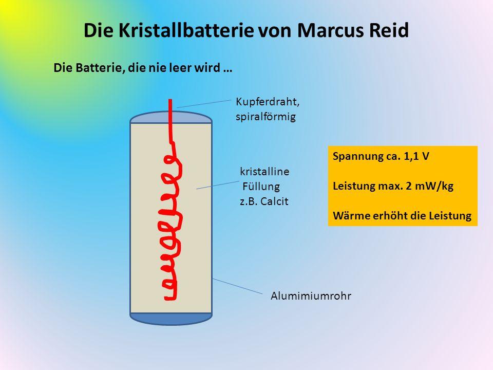 Die Kristallbatterie von Marcus Reid Die Batterie, die nie leer wird … Alumimiumrohr Kupferdraht, spiralförmig kristalline Füllung z.B. Calcit Spannun