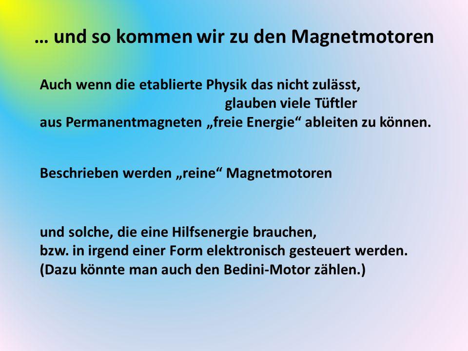 … und so kommen wir zu den Magnetmotoren und solche, die eine Hilfsenergie brauchen, bzw. in irgend einer Form elektronisch gesteuert werden. (Dazu kö