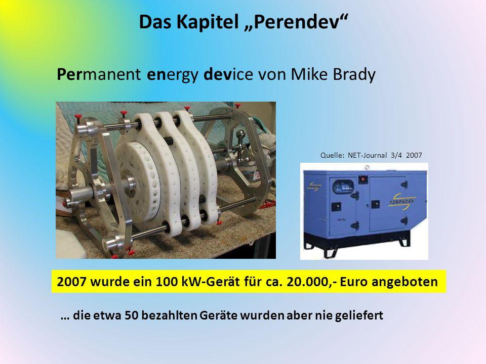 """Das Kapitel """"Perendev"""" Permanent energy device von Mike Brady 2007 wurde ein 100 kW-Gerät für ca. 20.000,- Euro angeboten … die etwa 50 bezahlten Gerä"""