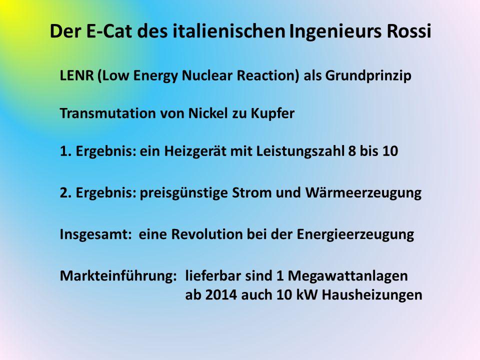 Der E-Cat des italienischen Ingenieurs Rossi LENR (Low Energy Nuclear Reaction) als Grundprinzip Transmutation von Nickel zu Kupfer 1. Ergebnis: ein H