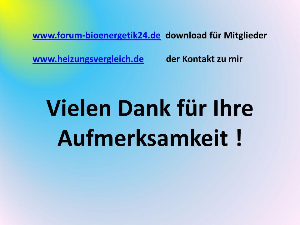 Vielen Dank für Ihre Aufmerksamkeit ! www.heizungsvergleich.dewww.heizungsvergleich.de der Kontakt zu mir www.forum-bioenergetik24.dewww.forum-bioener