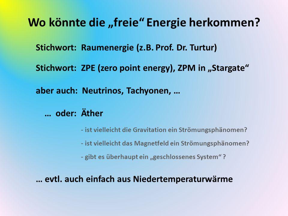 """Wo könnte die """"freie"""" Energie herkommen? Stichwort: Raumenergie (z.B. Prof. Dr. Turtur) Stichwort: ZPE (zero point energy), ZPM in """"Stargate"""" … oder:"""