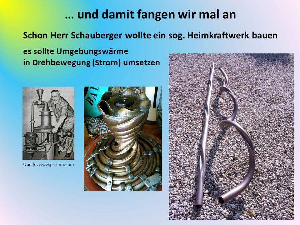 … und damit fangen wir mal an Schon Herr Schauberger wollte ein sog. Heimkraftwerk bauen es sollte Umgebungswärme in Drehbewegung (Strom) umsetzen Que