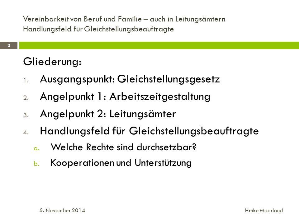 1. Ausgangspunkt: Gleichstellungsgesetz 4 5. November 2014 Heike Moerland