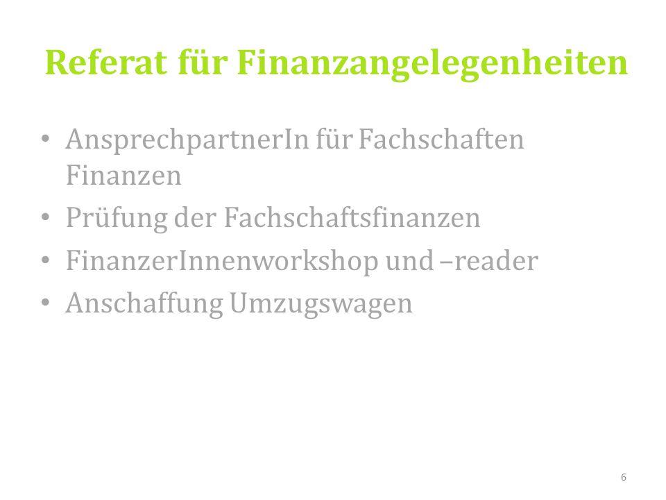 Referat für Finanzangelegenheiten AnsprechpartnerIn für Fachschaften Finanzen Prüfung der Fachschaftsfinanzen FinanzerInnenworkshop und –reader Anschaffung Umzugswagen 6