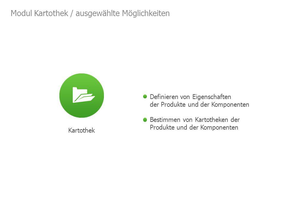 Modul Kartothek / ausgewählte Möglichkeiten Kartothek Definieren von Eigenschaften der Produkte und der Komponenten Bestimmen von Kartotheken der Produkte und der Komponenten
