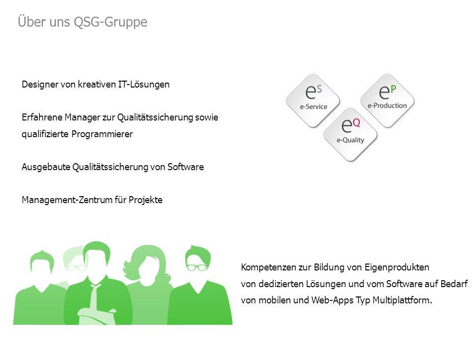 Über uns QSG-Gruppe Designer von kreativen IT-Lösungen Erfahrene Manager zur Qualitätssicherung sowie qualifizierte Programmierer Ausgebaute Qualitätssicherung von Software Management-Zentrum für Projekte Kompetenzen zur Bildung von Eigenprodukten von dedizierten Lösungen und vom Software auf Bedarf von mobilen und Web-Apps Typ Multiplattform.