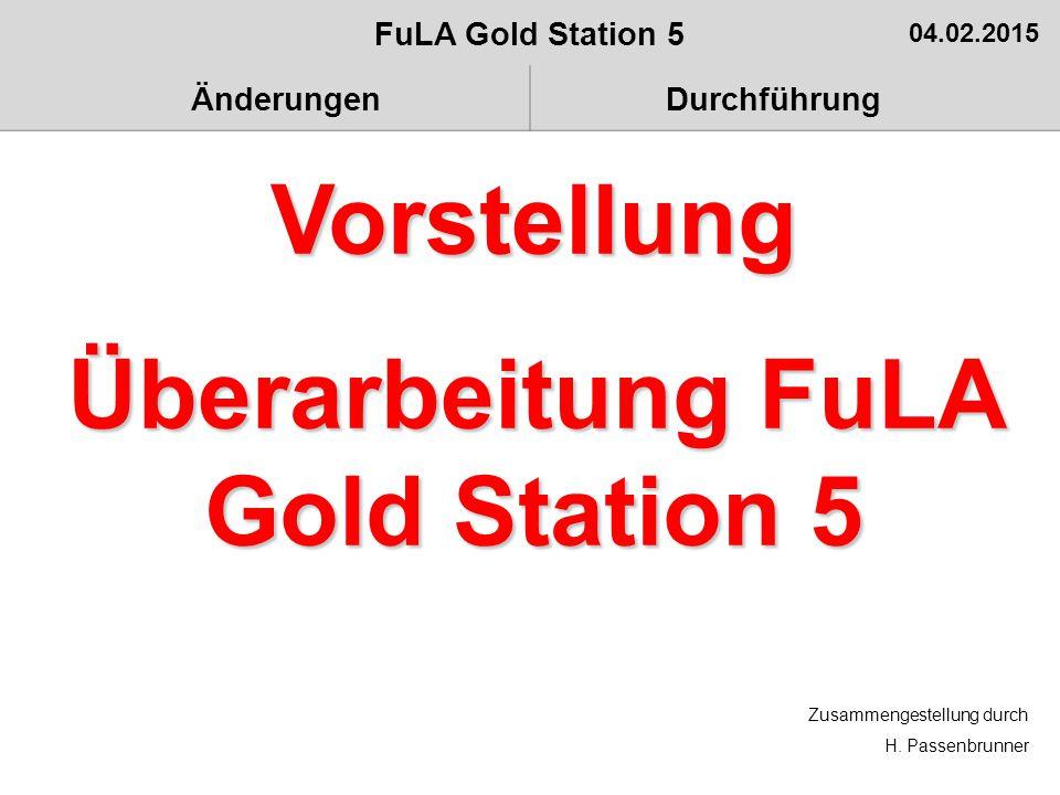 FuLA Gold Station 5 04.02.2015 ÄnderungenDurchführung Vorstellung Überarbeitung FuLA Gold Station 5 Zusammengestellung durch H. Passenbrunner