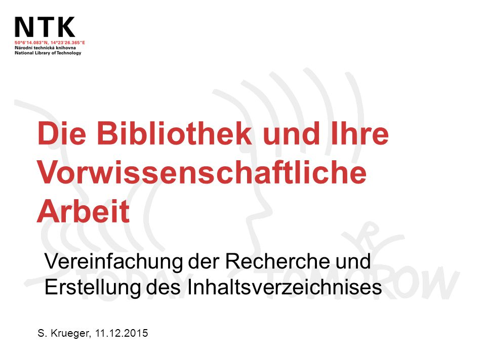 Die Bibliothek und Ihre Vorwissenschaftliche Arbeit Vereinfachung der Recherche und Erstellung des Inhaltsverzeichnises S. Krueger, 11.12.2015