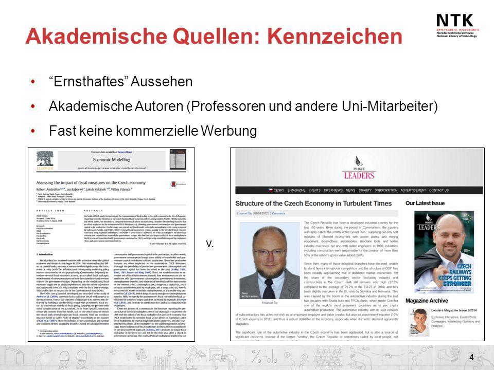 """Akademische Quellen: Kennzeichen """"Ernsthaftes"""" Aussehen Akademische Autoren (Professoren und andere Uni-Mitarbeiter) Fast keine kommerzielle Werbung 4"""