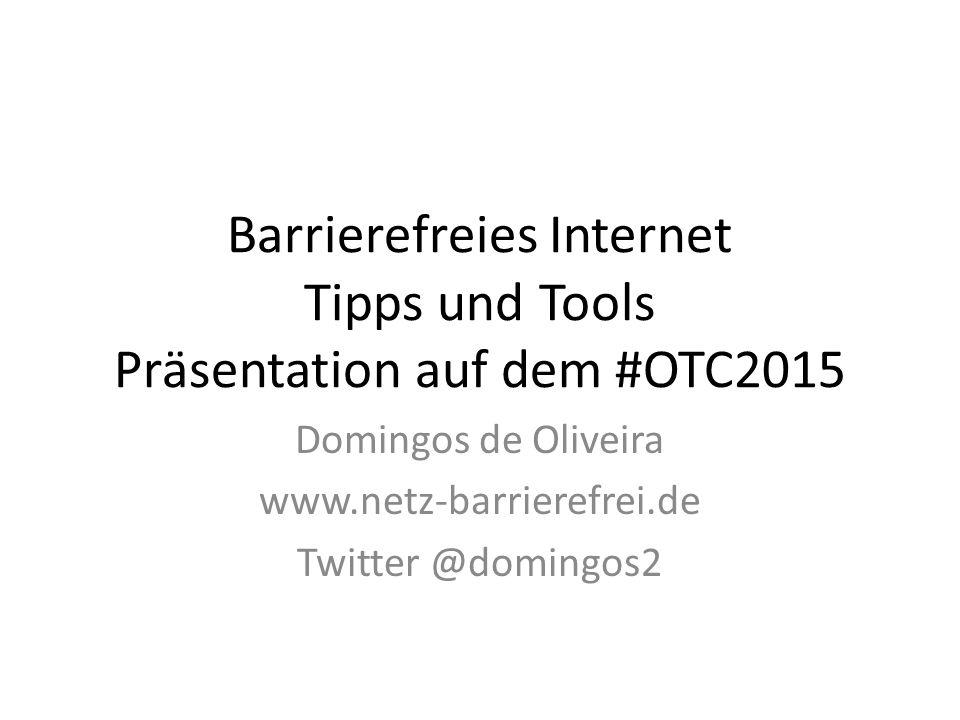 Barrierefreies Internet Tipps und Tools Präsentation auf dem #OTC2015 Domingos de Oliveira www.netz-barrierefrei.de Twitter @domingos2