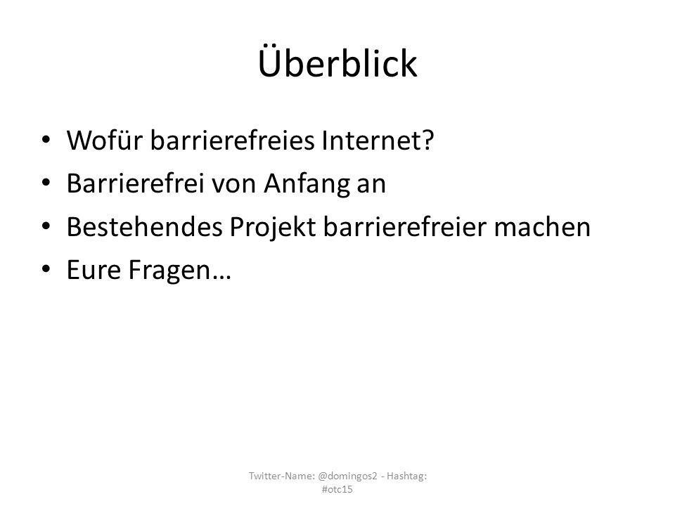 Überblick Wofür barrierefreies Internet? Barrierefrei von Anfang an Bestehendes Projekt barrierefreier machen Eure Fragen… Twitter-Name: @domingos2 -