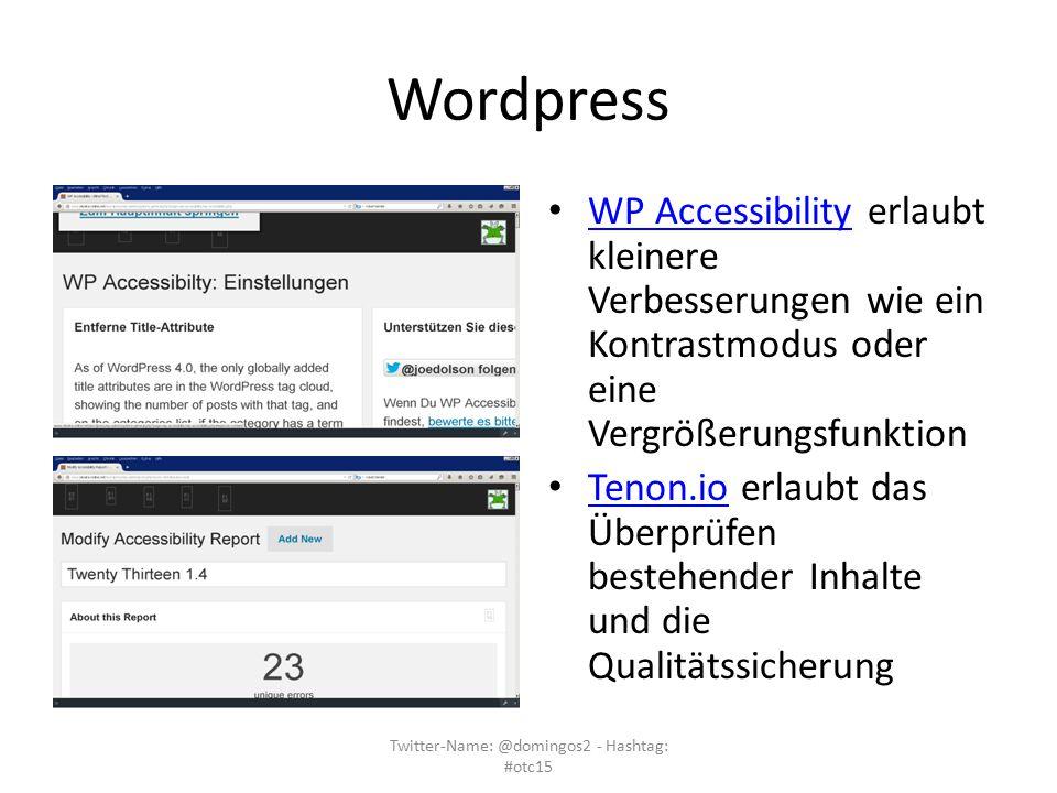 Wordpress WP Accessibility erlaubt kleinere Verbesserungen wie ein Kontrastmodus oder eine Vergrößerungsfunktion WP Accessibility Tenon.io erlaubt das Überprüfen bestehender Inhalte und die Qualitätssicherung Tenon.io Twitter-Name: @domingos2 - Hashtag: #otc15
