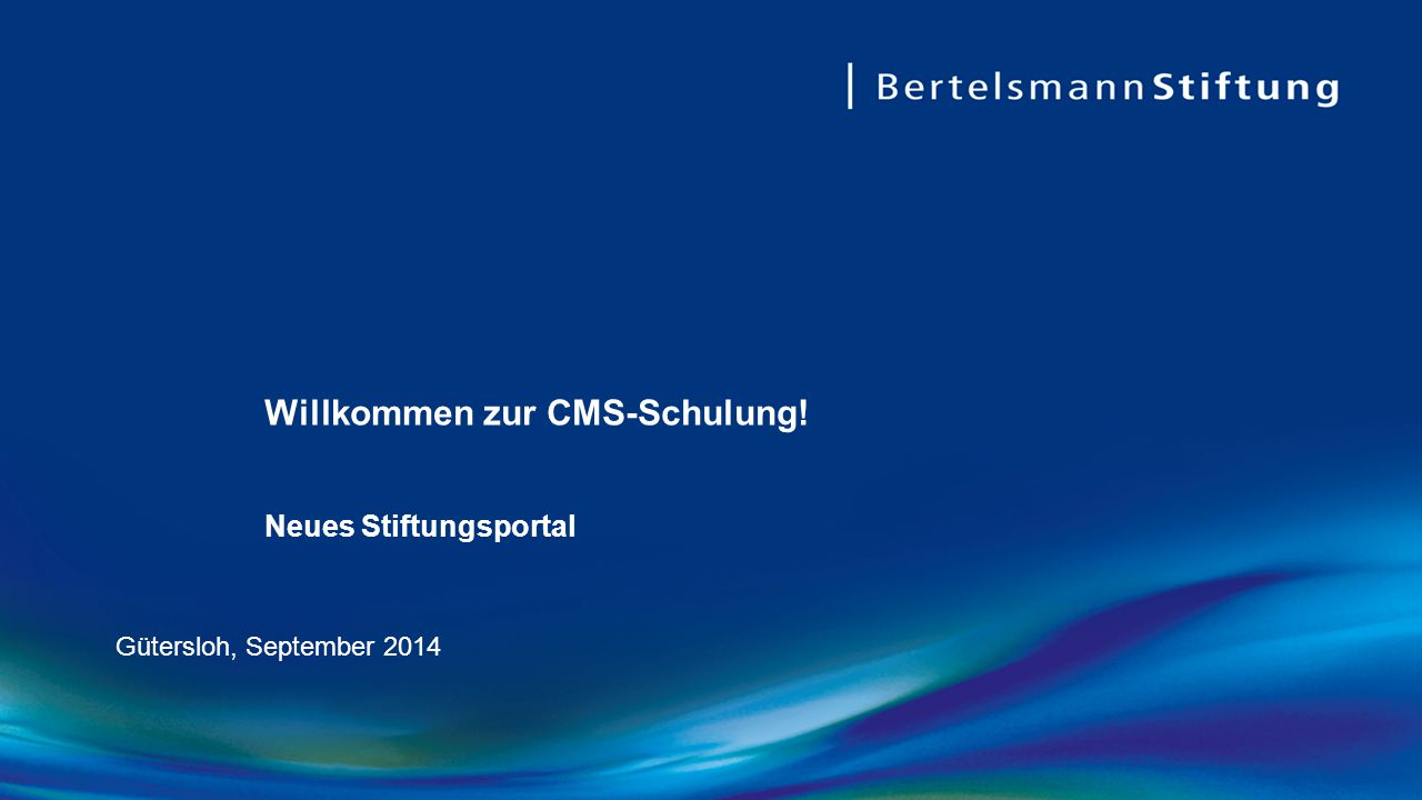 Willkommen zur CMS-Schulung! Neues Stiftungsportal Gütersloh, September 2014