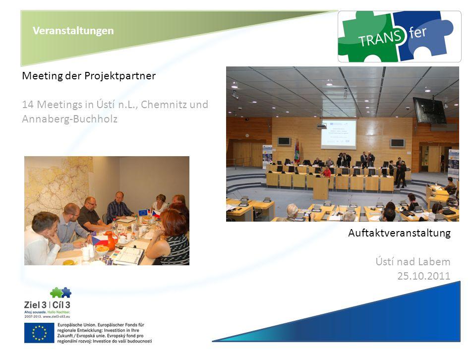 Veranstaltungen Meeting der Projektpartner 14 Meetings in Ústí n.L., Chemnitz und Annaberg-Buchholz Auftaktveranstaltung Ústí nad Labem 25.10.2011
