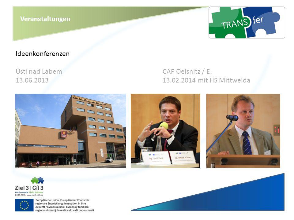 Veranstaltungen Ideenkonferenzen Ústí nad LabemCAP Oelsnitz / E. 13.06.201313.02.2014 mit HS Mittweida