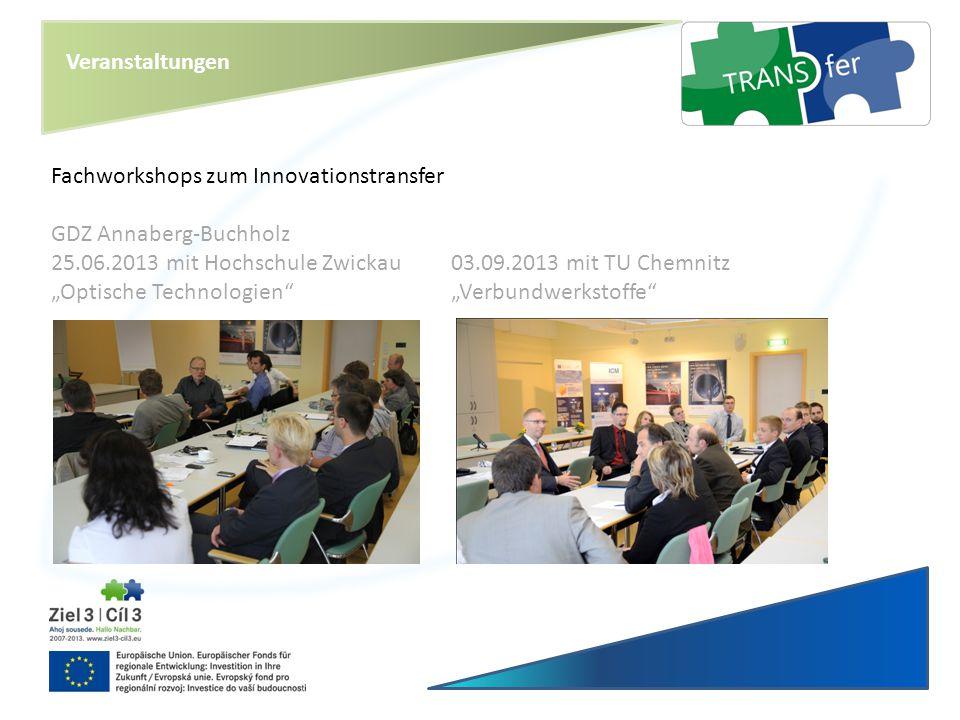 """Veranstaltungen Fachworkshops zum Innovationstransfer GDZ Annaberg-Buchholz 25.06.2013 mit Hochschule Zwickau 03.09.2013 mit TU Chemnitz """"Optische Tec"""