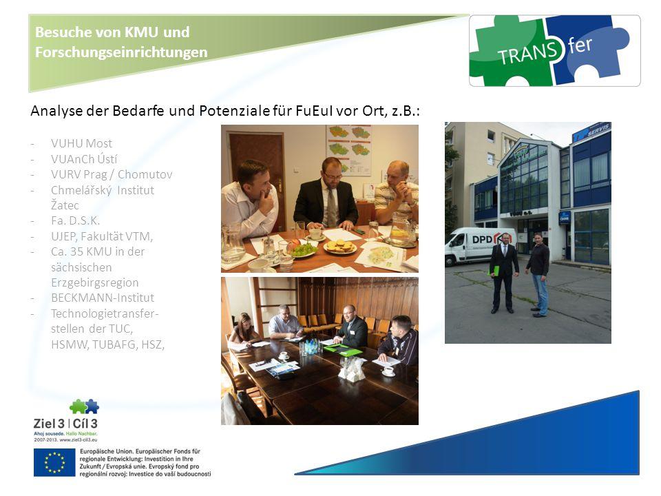 Besuche von KMU und Forschungseinrichtungen Analyse der Bedarfe und Potenziale für FuEuI vor Ort, z.B.: -VUHU Most -VUAnCh Ústí -VURV Prag / Chomutov