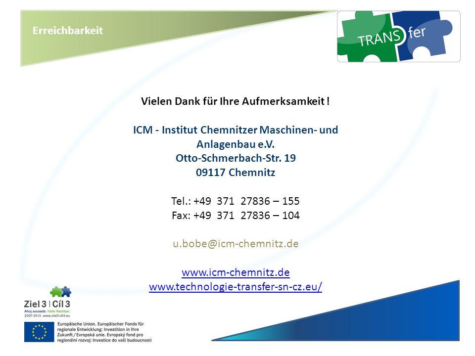 Erreichbarkeit Vielen Dank für Ihre Aufmerksamkeit ! ICM - Institut Chemnitzer Maschinen- und Anlagenbau e.V. Otto-Schmerbach-Str. 19 09117 Chemnitz T