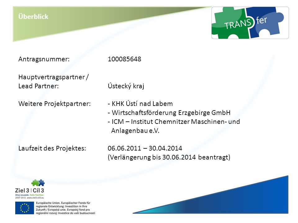 Antragsnummer:100085648 Hauptvertragspartner / Lead Partner:Ústecký kraj Weitere Projektpartner:- KHK Ústí nad Labem - Wirtschaftsförderung Erzgebirge